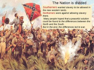 The Nation is divided Southerners wanted slavery to be allowed in the new wes