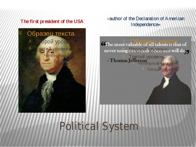 Political System The first president of the USA «author of the Declaration of...