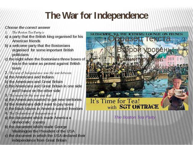 The War for Independence The Boston Tea Party Choose the correct answer The B...