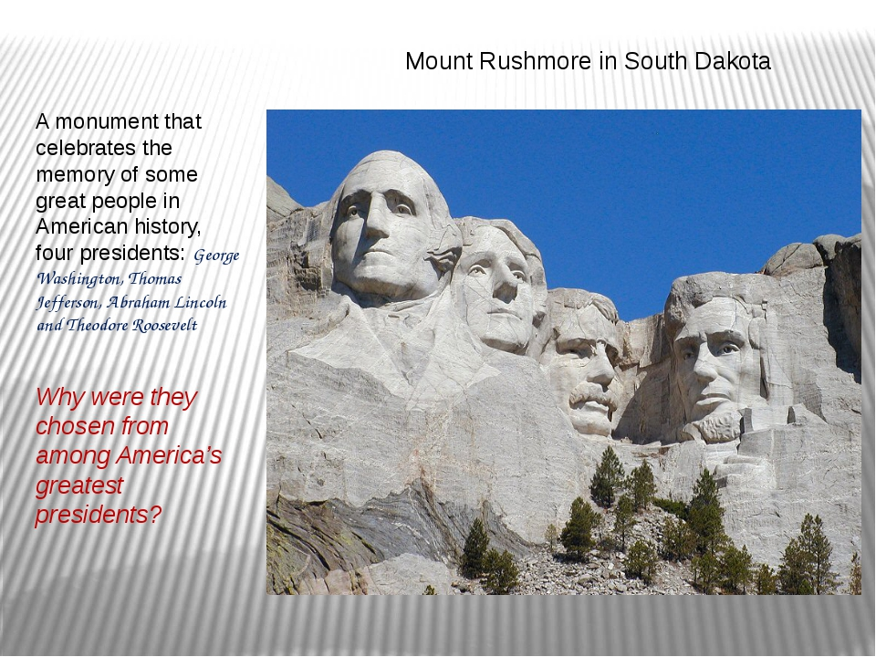 Mount Rushmore in South Dakota A monument that celebrates the memory of some...