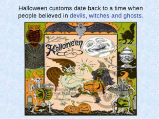 Halloween customs date back to a time when people believed in devils, witches