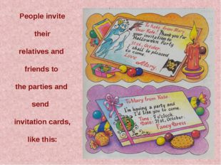 People invite their relatives and friends to the parties and send invitation