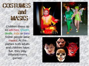 Children dress up as witches, ghosts, devils, cats or bats. Some people wear