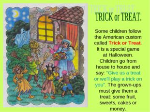 Some children follow the American custom called Trick or Treat. It is a speci