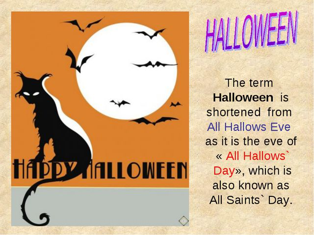 The term Halloween is shortened from All Hallows Eve as it is the eve of « Al...
