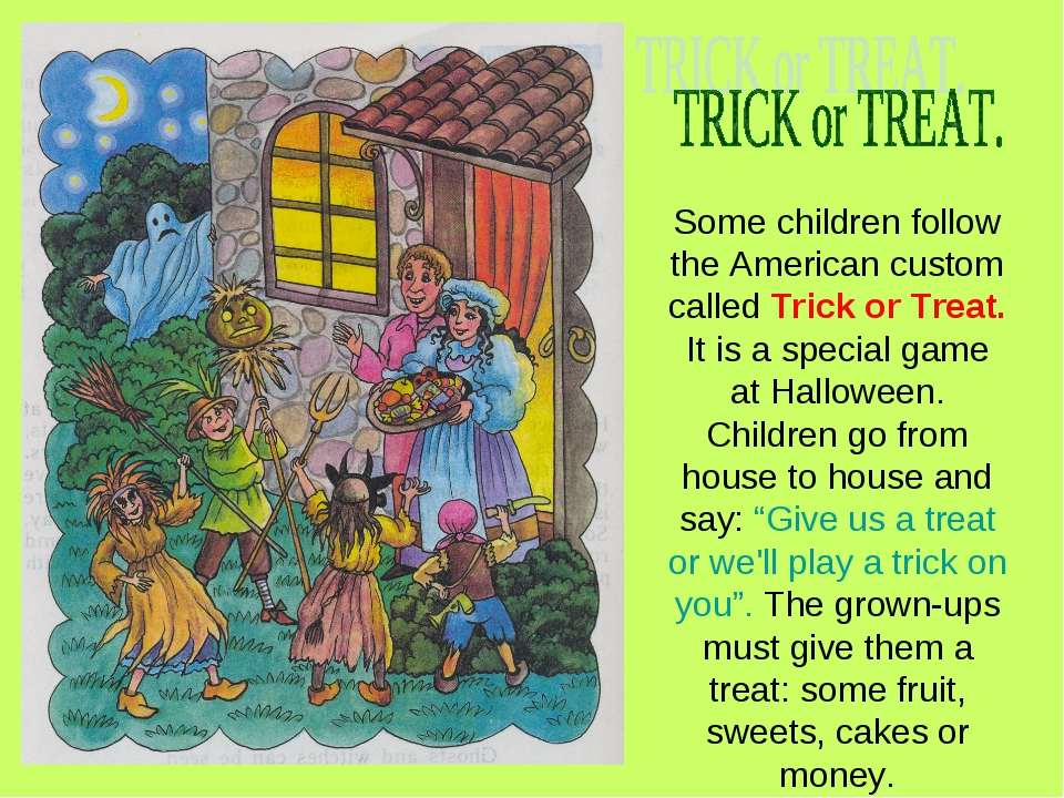 Some children follow the American custom called Trick or Treat. It is a speci...