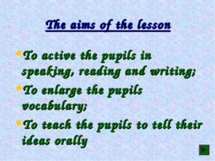 The aims of the lesson To active the pupils in speaking, reading and writing;