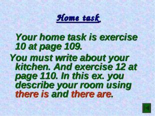 Home task Your home task is exercise 10 at page 109. You must write about yo