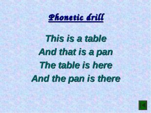 Phonetic drill This is a table And that is a pan The table is here And the pa
