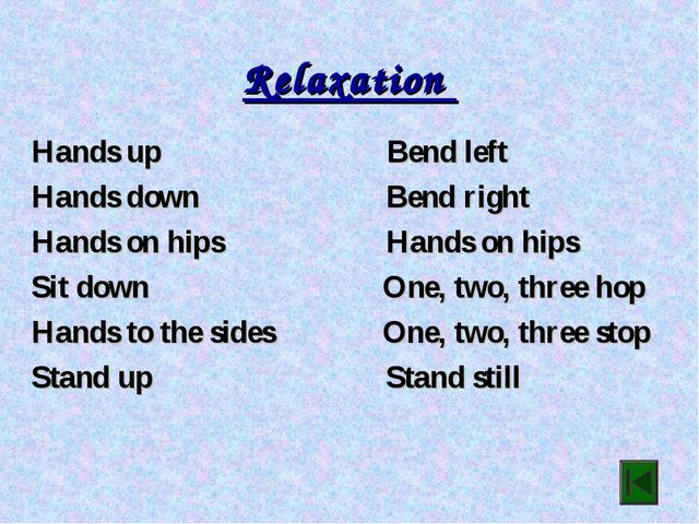 Relaxation Hands up Bend left Hands down Bend right Hands on hips Hands on hi...