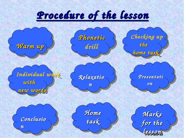 Procedure of the lesson Warm up Checking up the home task Phonetic drill Indi...