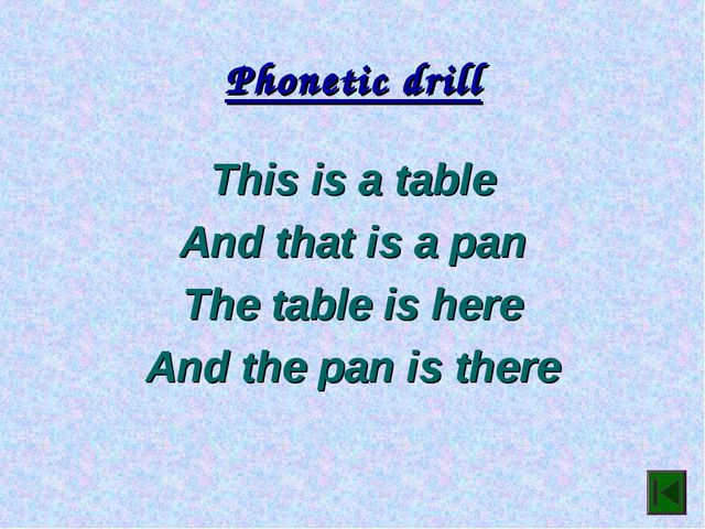 Phonetic drill This is a table And that is a pan The table is here And the pa...