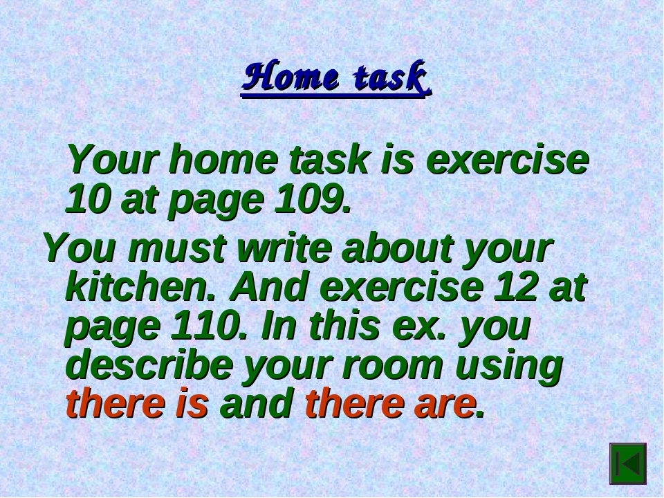 Home task Your home task is exercise 10 at page 109. You must write about yo...