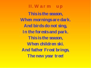 II. W a r m u p This is the season, When mornings are dark. And birds do not