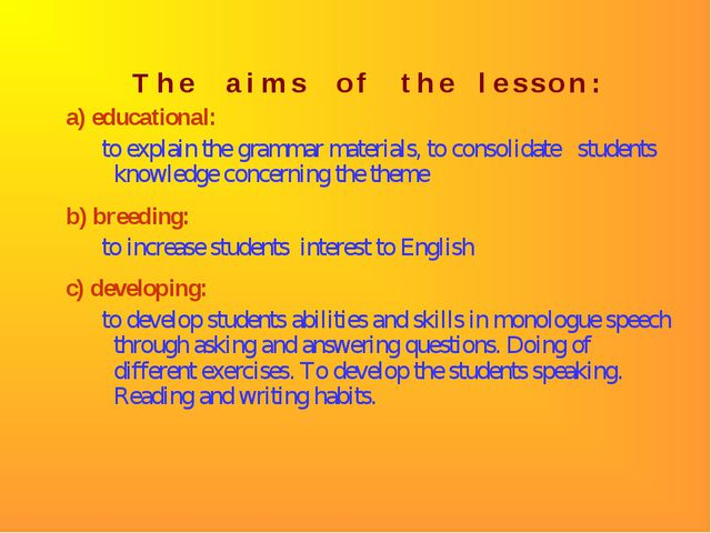 T h e a i m s o f t h e l e s s o n : a) educational: to explain the grammar...