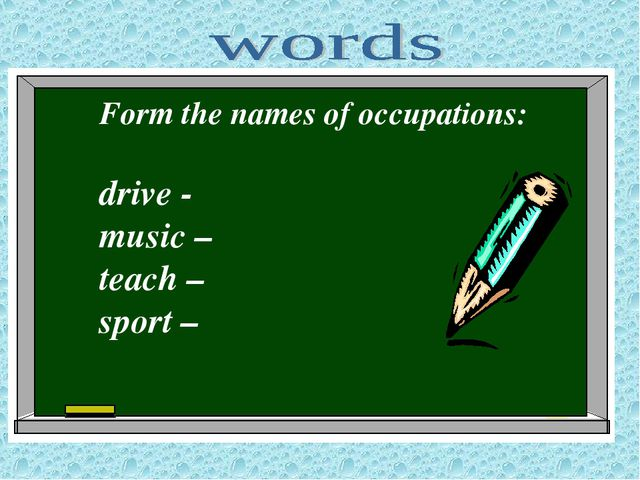 Form the names of occupations: drive - music – teach – sport –