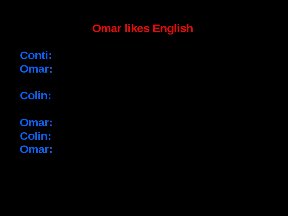 Omar likes English Conti: What subjects do you like? Omar: I like English and...