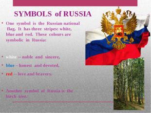 SYMBOLS of RUSSIA One symbol is the Russian national flag. It has three strip