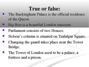 True or false: The Buckingham Palace is the official residence of the Queen.