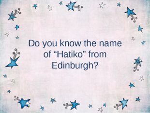 "Do you know the name of ""Hatiko"" from Edinburgh?"