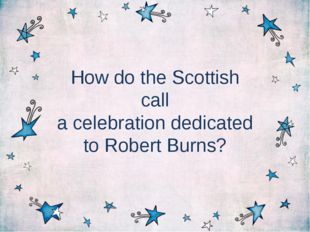 How do the Scottish call a celebration dedicated to Robert Burns?