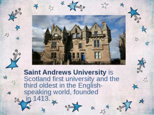 Saint Andrews University is Scotland first university and the third oldest in