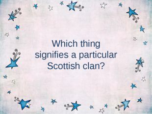 Which thing signifies a particular Scottish clan?