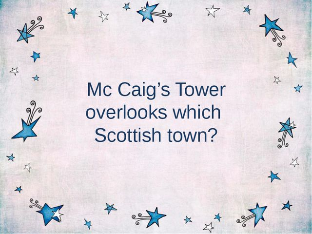 Mc Caig's Tower overlooks which Scottish town?