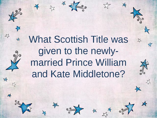 What Scottish Title was given to the newly-married Prince William and Kate Mi...