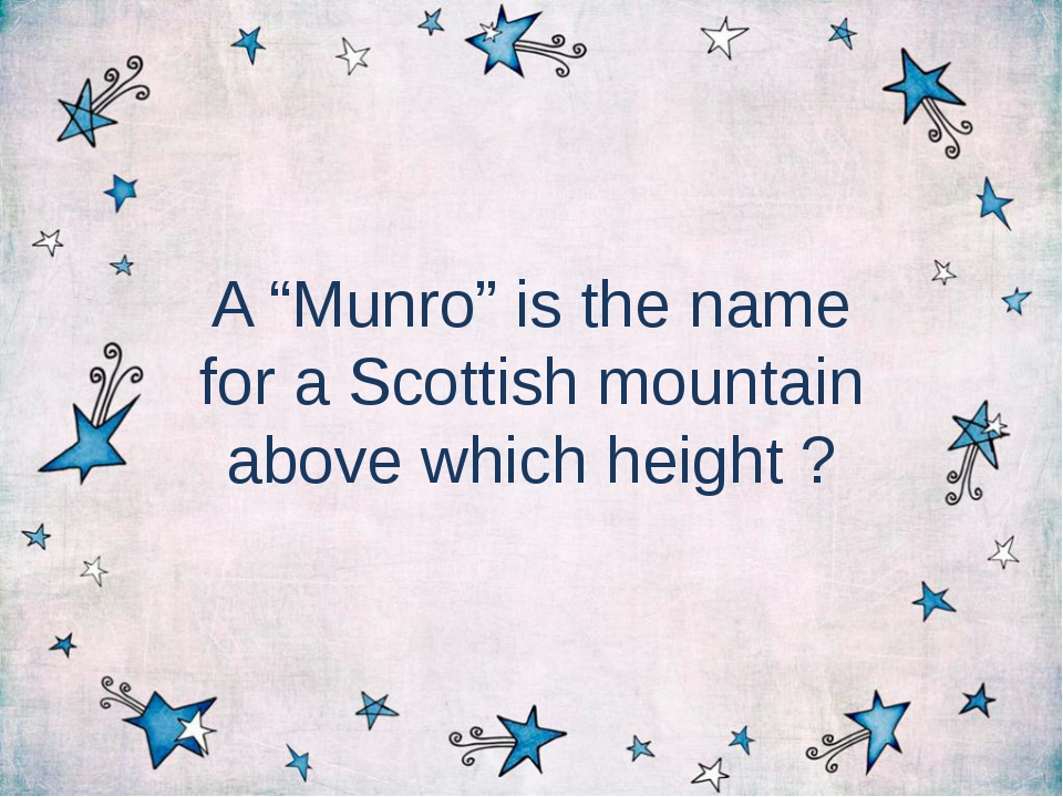 "A ""Munro"" is the name for a Scottish mountain above which height ?"