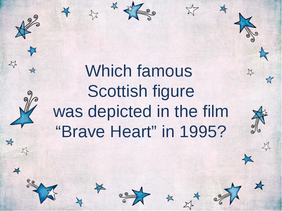"Which famous Scottish figure was depicted in the film ""Brave Heart"" in 1995?"