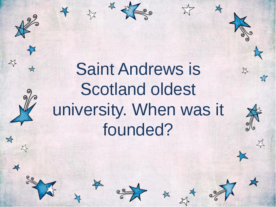 Saint Andrews is Scotland oldest university. When was it founded?