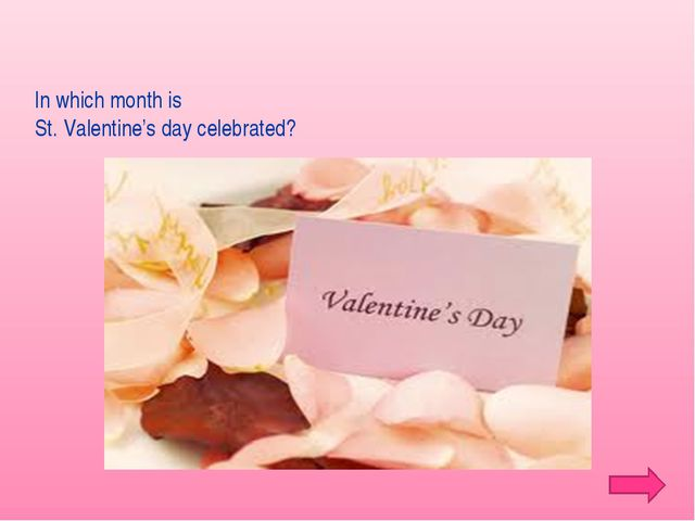 In which month is St. Valentine's day celebrated?