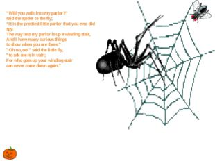 """""""Will you walk into my parlor?"""" said the spider to the fly; """"It is the pretti"""