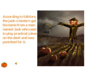 According to folklore, the jack-o-lantern got his name from a man named Jack