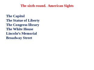 The sixth round. American Sights The Capitol The Statue of Liberty The Congre
