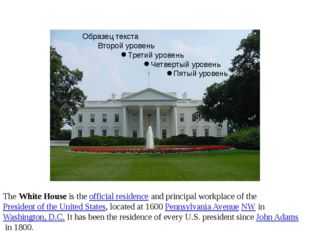 The White House is the official residence and principal workplace of the Pre