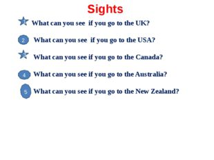 Sights What can you see if you go to the UK? What can you see if you go to th