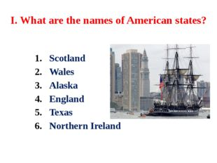 I. What are the names of American states? Scotland Wales Alaska England Texas