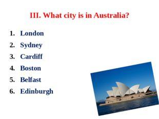 III. What city is in Australia? London Sydney Cardiff Boston Belfast Edinburgh