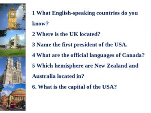 1 What English-speaking countries do you know? 2 Where is the UK located? 3 N