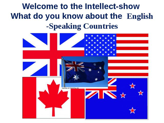 Welcome to the Intellect-show What do you know about the English -Speaking Co...