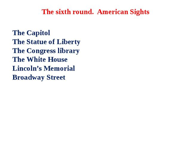 The sixth round. American Sights The Capitol The Statue of Liberty The Congre...