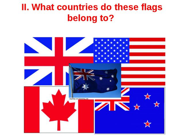 II. What countries do these flags belong to?