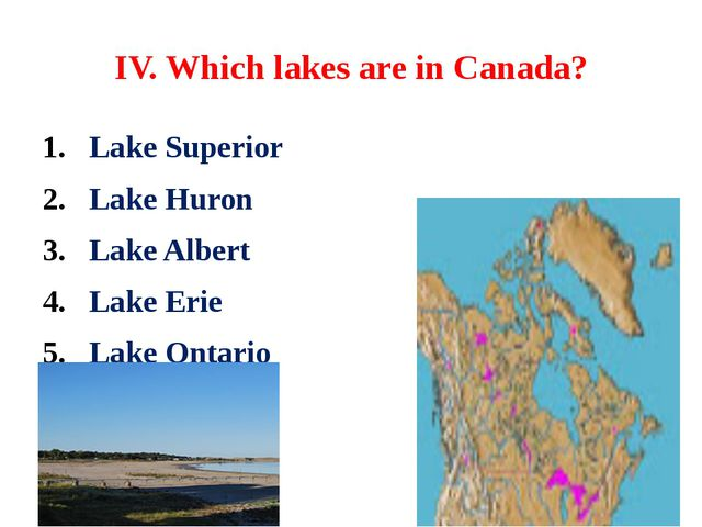 IV. Which lakes are in Canada? Lake Superior Lake Huron Lake Albert Lake Erie...