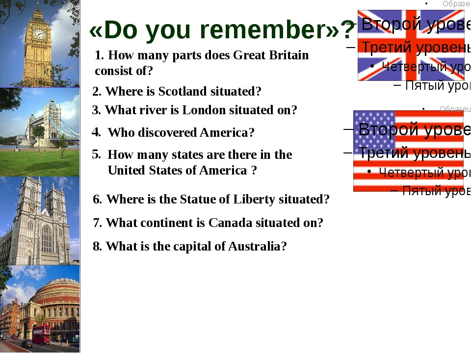 «Do you remember»? 1. How many parts does Great Britain consist of? 2. Where...