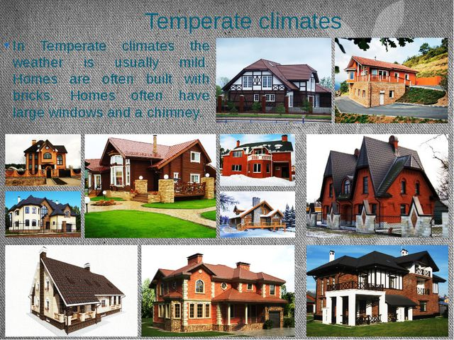Temperate climates In Temperate climates the weather is usually mild. Homes a...