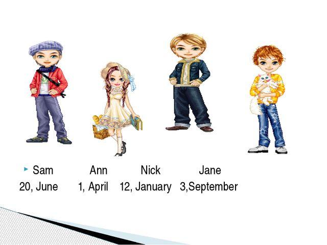 Sam Ann Nick Jane 20, June 1, April 12, January 3,September