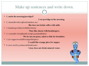 Make up sentences and write down. 1. eat/in the morning/porridge/I I eat porr