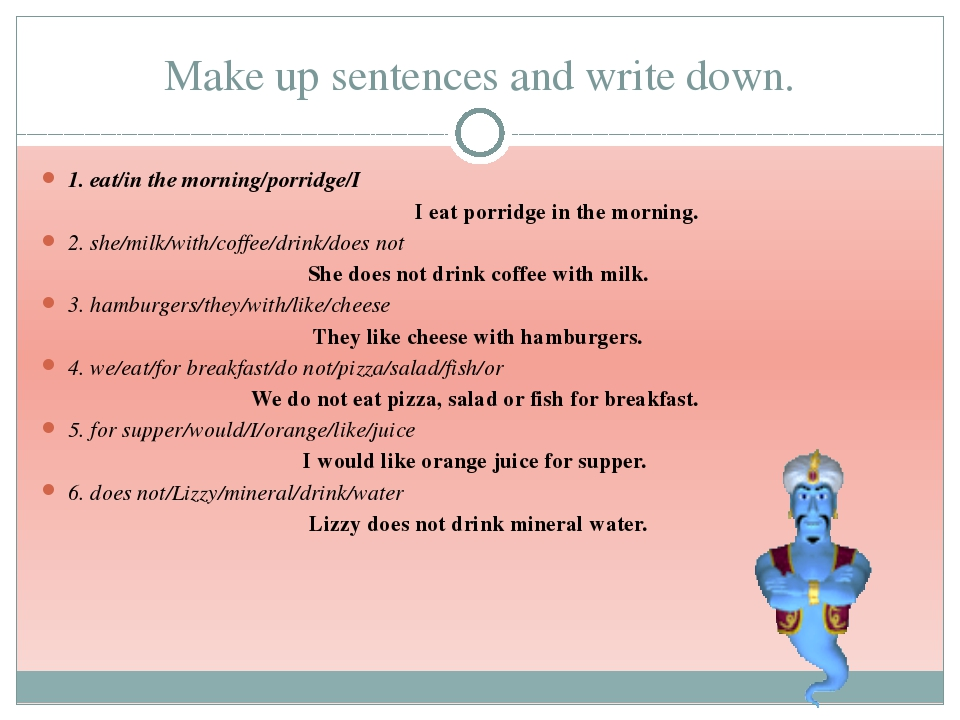 Make up sentences and write down. 1. eat/in the morning/porridge/I I eat porr...